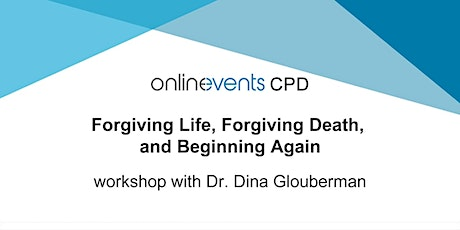 Forgiving Life, Forgiving Death, and Beginning Again - Dr. Dina Glouberman tickets