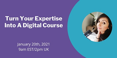 Turn Your Expertise Into A Digital Course tickets
