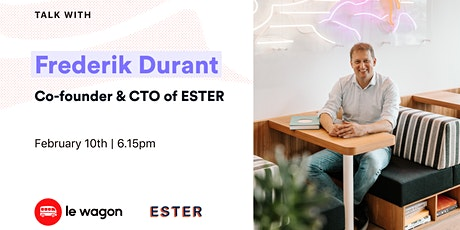 Le Wagon Talk with Frederik Durant - co-founder & CTO of ESTER tickets