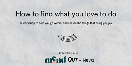 Out of Hours X Mend: Time: how to find what you love to do entradas