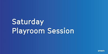 Saturday Playroom Session billets