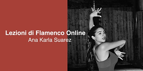 Lezioni di Flamenco online con Ana Karla Suarez biglietti