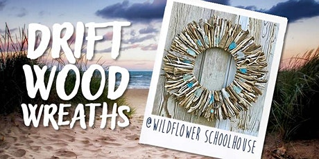 Driftwood Wreaths - Wildflower Schoolhouse tickets