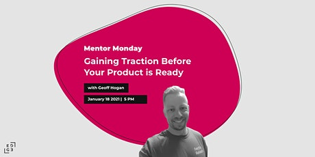 Mentor Monday: Gaining Traction Before Your Product is Ready tickets