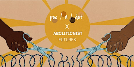 poc a dot X Abolitionist Futures Reading Group tickets