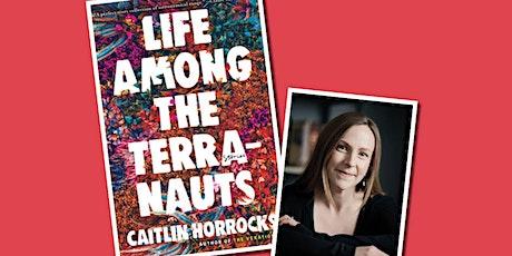 Life Among the Terranauts with Caitlin Horrocks tickets