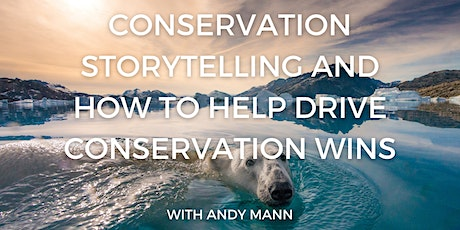 Storytelling for Change:  Conservation Storytelling with Andy Mann tickets