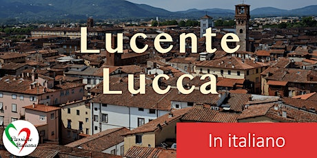 Virtual Tour of Italian Cities - Lucente Lucca tickets