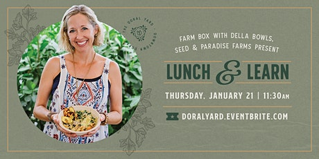 Farm-to-Table Lunch and Learn with della bowls, Seed F&W and Paradise Farms tickets