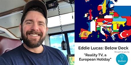 "Eddie Lucas: Below Deck ""Reality TV, a European Holiday"" tickets"