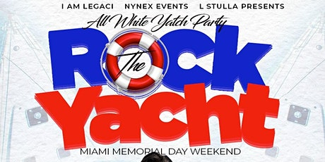 ROCK THE YACHT MIAMI 2021 MEMORIAL DAY WEEKEND ANNUAL ALL WHITE YACHT PARTY tickets