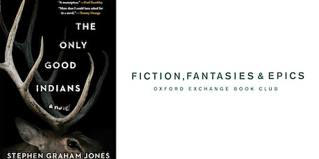 Fiction, Fantasies, & Epics Book Club | Only Good Indians tickets
