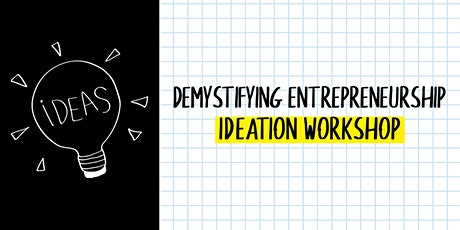 Demystifying Entrepreneurship: Ideation Workshop tickets