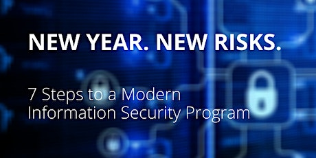 New Year. New Risks. 7 Steps to a Modern Information Security Program tickets
