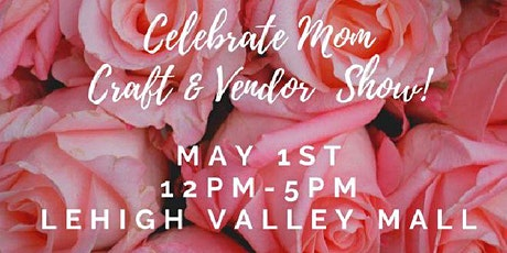Celebrate Mom Craft & Vendor Show! tickets