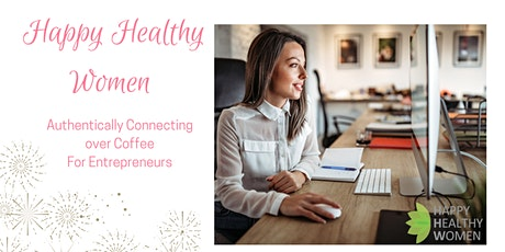 Happy Healthy Women Authentically Connecting for Entrepreneurs - Coquitlam tickets