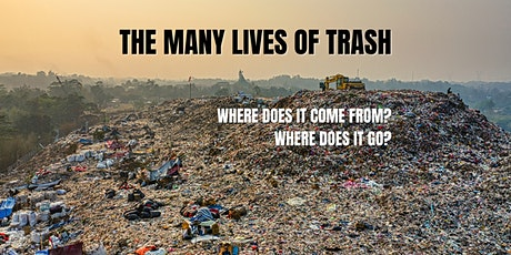 The Many Lives of Trash: Where does it come from? Where does it go? tickets