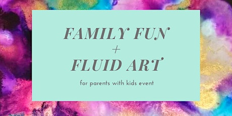 Family Fun +  Fluid Art tickets