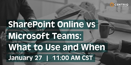 Centriq Webinar: SharePoint Online vs Microsoft Teams: What to Use and When tickets