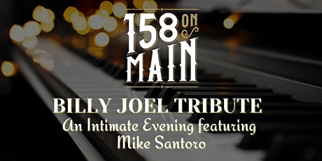 158 On Main Presents: An Intimate Billy Joel Tribute featuring Mike Santoro tickets