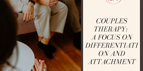 COUPLES THERAPY: A FOCUS ON DIFFERENTIATION AND ATTACHMENT tickets