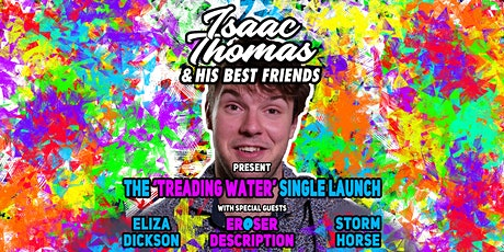 Isaac Thomas & His Best Friends 'Treading Water' Single Launch tickets