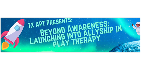 Beyond Awareness: Launching into Allyship in Play Therapy tickets