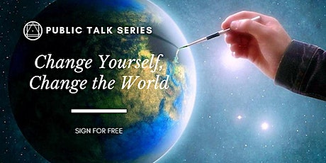 Public Talk Series - Change yourself, change the world tickets