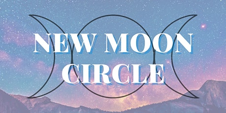 New Moon Circle — An Actionable Vision + Intention Setting Workshop Tickets