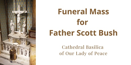 Funeral Mass for Fr. Scott Bush on Feb. 5, 2021 at the Cathedral Basilica tickets