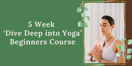 5 Week 'Dive Deep into Yoga'  Beginners Course tickets