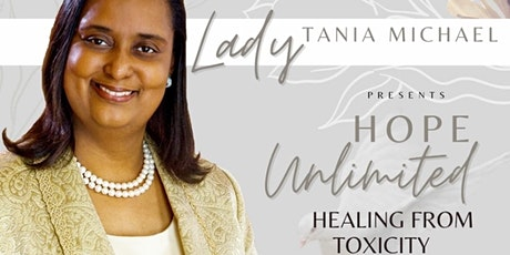 Hope Unlimited Healing From Toxicity February 9-10, 2021 at 11AM OR  8:30PM tickets