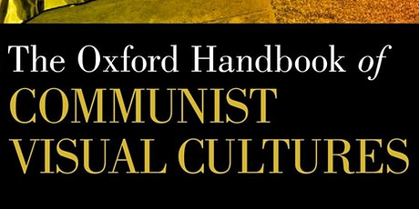 BOOK LAUNCH: The Oxford Handbook of Communist Visual Cultures tickets