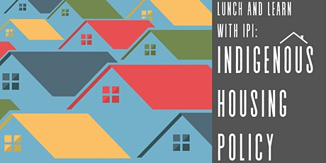 Lunch & Learn with IPI: Indigenous Housing Policy tickets