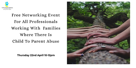 Child To Parent Abuse Professionals Networking Event April 2021 tickets