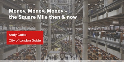 Money, Money, Money – the Square Mile then & now with Andy Catto