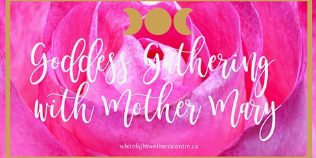Goddess Gathering  - Goddess Connection with Mother Mary tickets