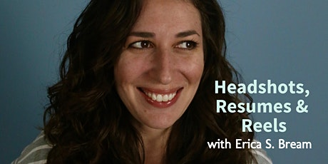 ACTORS LIFE: Headshot, Resume and Reel (Real) Talk with Erica S. Bream, CSA tickets