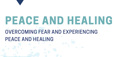 Peace and Healing - Overcoming Fear and Experiencing Peace and Healing tickets