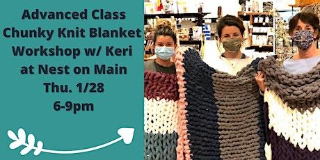 Advanced Class Chunky Knit Blanket w. Keri from Loops by Keri tickets