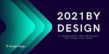 2021 By Design: A Workshop for Creating the Year You Want tickets