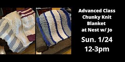 Advanced Class Chunky Knit Blanket w/ Jo of Sawmill Camerretti!