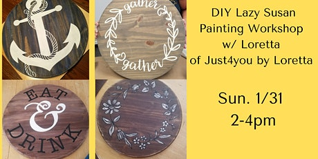 DIY Lazy Susan Painting Workshop w/ Loretta from  Just 4 you by Loretta tickets