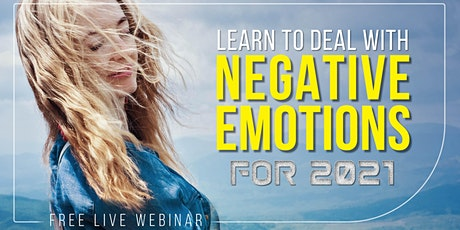 LEARN TO DEAL WITH NEGATIVE EMOTIONS FOR 2021 | Free Live Webinar tickets