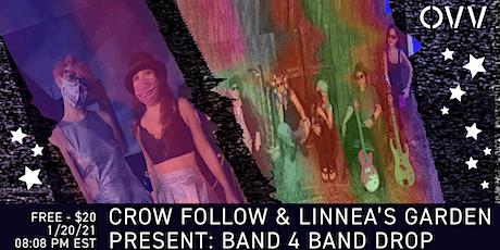 Crow Follow & Linnea's Garden present: Band 4 Band Video Drop x OVV tickets