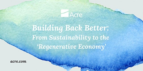 Building Back Better: From Sustainability to the 'Regenerative Economy' tickets