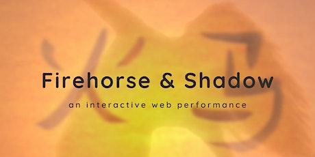 Firehorse & Shadow tickets