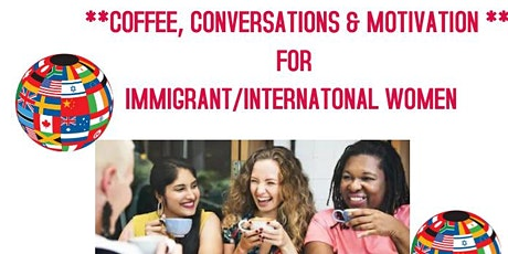 VIRTUAL COFFEE, CONVERSATIONS, & MOTIVATION  FOR INTERNATIONAL WOMEN tickets