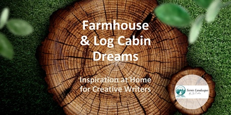Farmhouse & Log Cabin Dreams - Inspiration at Home for Creative Writers tickets