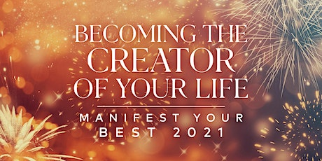 Becoming the Creator of Your Life: Manifest Your Best 2021 tickets